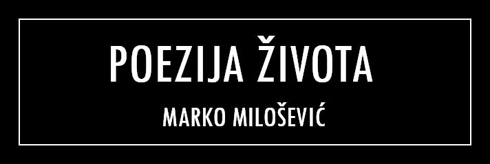 Poezija života – Marko Milošević